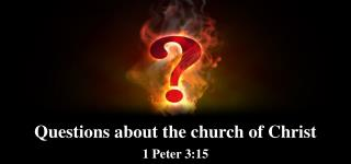 Questions about the church of Christ