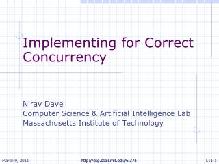 Implementing for Correct Concurrency Nirav Dave Computer Science & Artificial Intelligence Lab