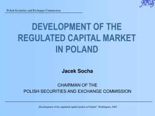 DEVELOPMENT OF THE REGULATED CAPITAL MARKET IN POLAND