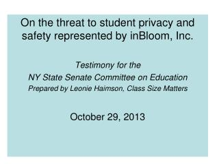 On the threat  to student  privacy and safety represented by  inBloom , Inc. Testimony for the