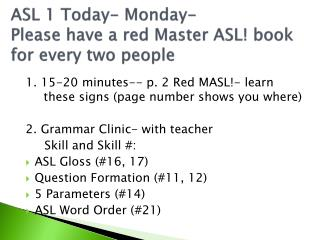 ASL 1 Today- Monday- Please have a red Master ASL! book for every two people