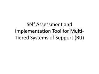 Self Assessment and Implementation Tool for Multi-Tiered Systems of Support ( RtI )
