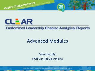 Advanced Modules Presented By: HCN Clinical Operations