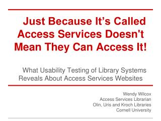 Wendy Wilcox Access Services Librarian Olin, Uris and Kroch Libraries Cornell University