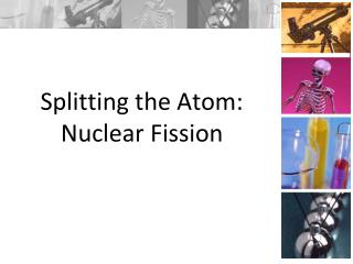 Splitting the Atom: Nuclear Fission