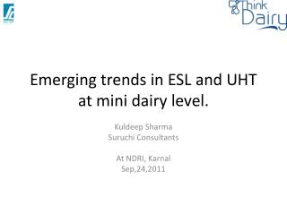 Emerging trends in ESL and UHT at mini dairy level.