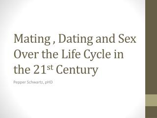 Mating , Dating and Sex Over the Life Cycle in the 21 st  Century