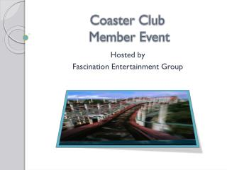 Coaster Club  Member Event