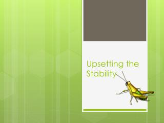 Upsetting the Stability