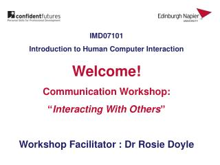 IMD07101  Introduction to Human Computer Interaction Welcome! Communication Workshop: