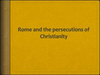 Rome and the persecutions of Christianity