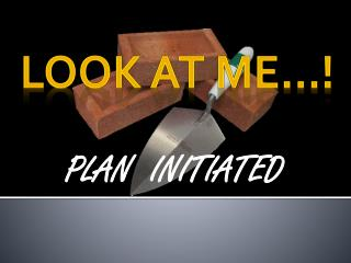 PLAN INITIATED