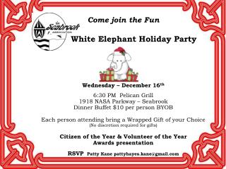 Come join the Fun White Elephant Holiday Party Wednesday – December 16 th 6:30 PM  Pelican Grill