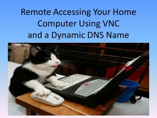 Remote Accessing Your Home  Computer  Using VNC and a Dynamic DNS Name