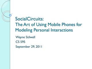 SocialCircuits : The Art of Using Mobile Phones for Modeling Personal Interactions