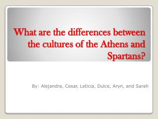 What are the differences between the cultures of the Athens and Spartans?