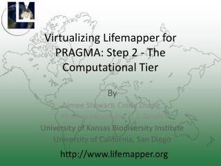 Virtualizing Lifemapper for PRAGMA: Step 2 - The Computational Tier