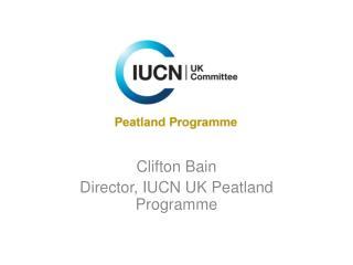 Clifton Bain Director, IUCN UK Peatland Programme