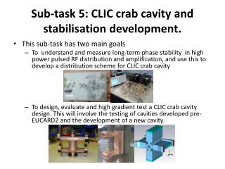 Sub-task 5: CLIC crab cavity and stabilisation development.
