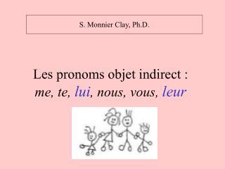 Les pronoms objet indirect : me, te,  lui , nous, vous,  leur