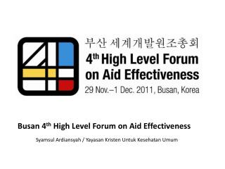 Busan  4 th  High Level Forum on Aid Effectiveness