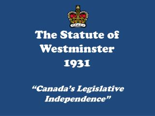 "The Statute of Westminster 1931 ""Canada's Legislative Independence"""