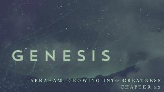 Abraham: Growing into greatness Chapter 22