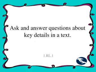 Ask and answer questions about key details in a text.