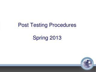 Post Testing Procedures Spring 2013