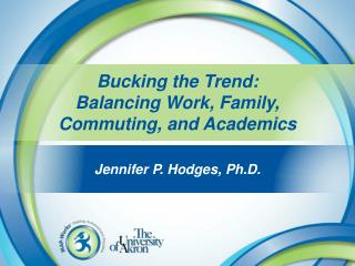 Bucking the T rend: Balancing  W ork ,  Family, Commuting, and  A cademics
