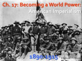 Ch. 17: Becoming a World Power:  American Imperialism