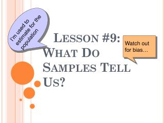 Lesson #9: What Do Samples Tell Us?