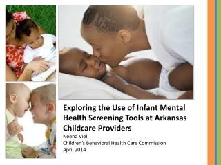 Exploring the Use of Infant Mental Health Screening Tools at Arkansas Childcare  Providers