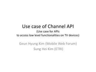 Use case of Channel API (Use case for APIs  to access low level functionalities on TV  devices)
