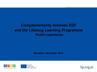 Complementarity  between ESF  and the Lifelong Learning Programme  Polish experience