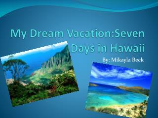 My Dream Vacation:Seven Days in Hawaii