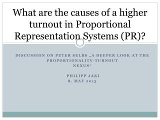 What are the causes of  a  higher turnout  in Proportional  R epresentation  Systems (PR)?