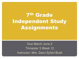 7 th  Grade  Independent Study Assignments