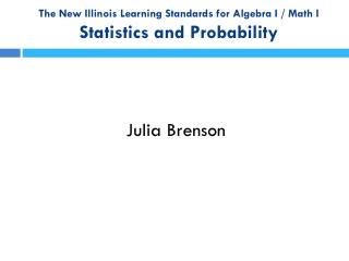 The New Illinois Learning Standards for Algebra I / Math I Statistics and Probability