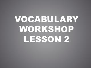 Vocabulary Workshop Lesson 2