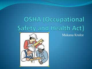OSHA (Occupational Safety and Health Act	)