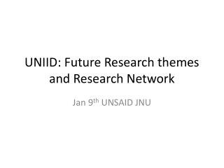 UNIID: Future Research themes and Research Network