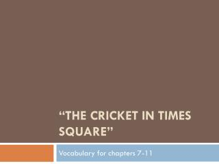 """The Cricket in Times Square"""