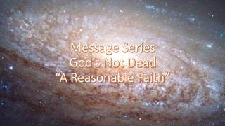 "Message Series God's Not Dead ""A Reasonable Faith"""