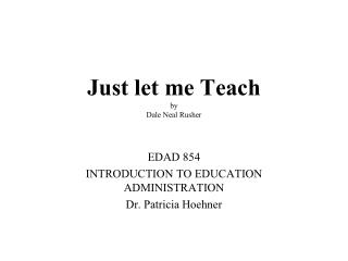 Just let me Teach by  Dale Neal Rusher