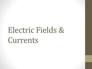 Electric Fields & Currents