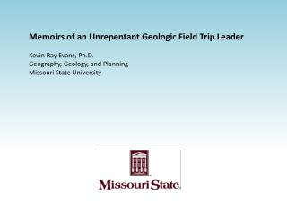 Memoirs of an Unrepentant Geologic Field Trip Leader Kevin Ray Evans, Ph.D.