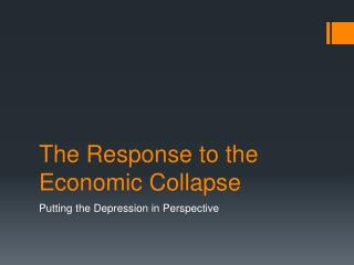 The Response to the Economic Collapse