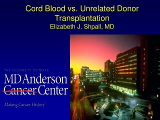 Cord Blood v s. Unrelated Donor Transplantation Elizabeth  J.  Shpall , MD