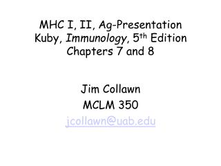 MHC I, II, Ag-Presentation Kuby,  Immunology , 5 th  Edition Chapters 7 and 8